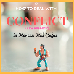 Dealing with Conflicts in Korean Kids Cafes