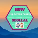 How my Korean family celebrated Seollal