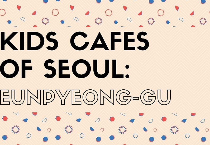 Kids Cafes in Eunpyeong