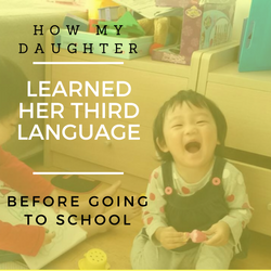 How My Daughter Learned Her Third Language Before Going to School